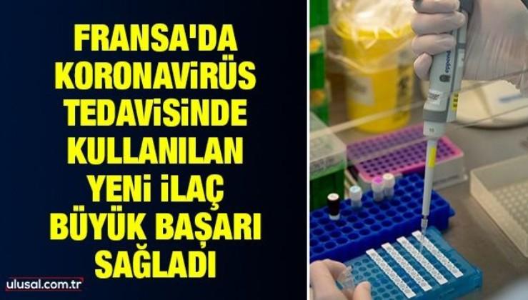 Fransa'da koronavirüs tedavisinde kullanılan yeni ilaç büyük başarı sağladı