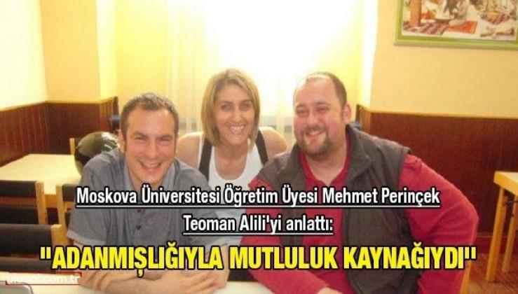 Moskova Üniversitesi Öğretim Üyesi Mehmet Perinçek Teoman Alili'yi anlattı: ''Adanmışlığıyla mutluluk kaynağıydı''