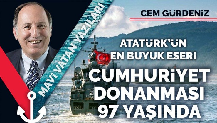 Atatürk'ün büyük eseri, Cumhuriyet Donanması 97 yaşında