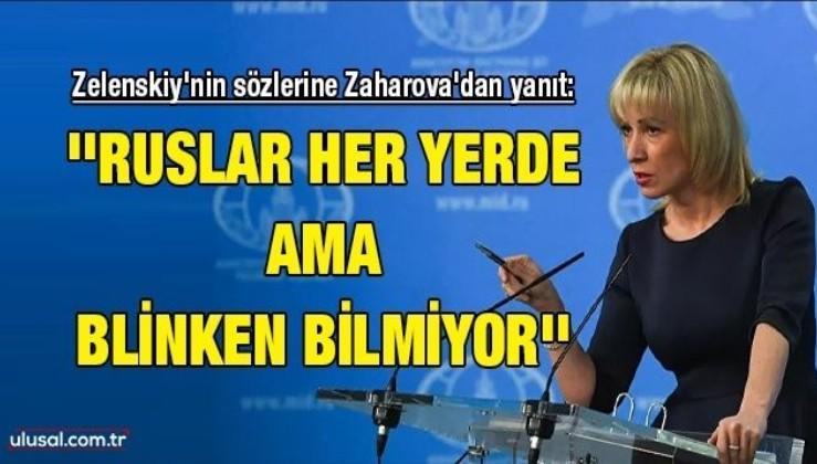 Zelenskiy'nin sözlerine Zaharova'dan yanıt: ''Ruslar her yerde ama Blinken bilmiyor''