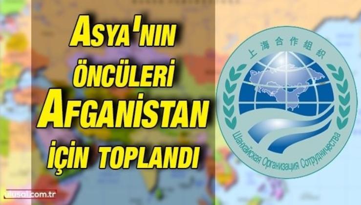 Şanghay İşbirliği Örgütü Afganistan için toplandı