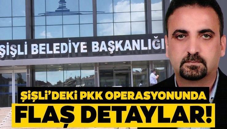 Son dakika: Şişli Belediyesi'ne PKK operasyonundan flaş ayrıntılar!