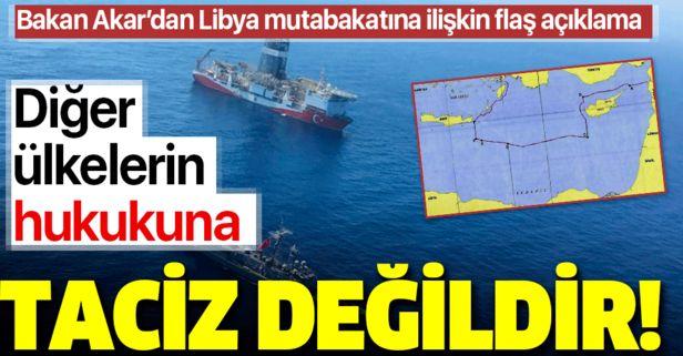 Bakan Akar'dan Libya mutabakatı açıklaması: Diğer ülkelerin hukukuna taciz değildir.