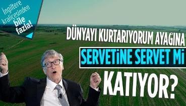 Bill Gates'in tarım arazisi almasındaki asıl amacı ne? Dünyayı kurtarmak mı servetine servet katmak mı? İngiltere Kraliçesi'nden bile fazla!