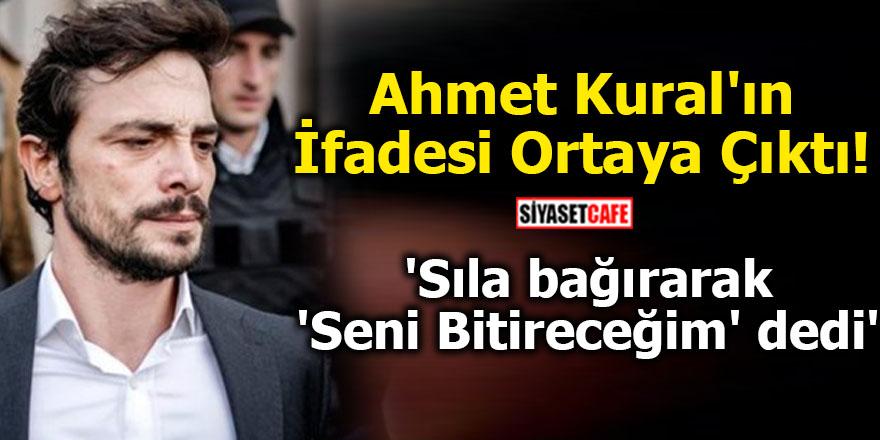 Ahmet Kural'ın ifadesi ortaya çıktı!