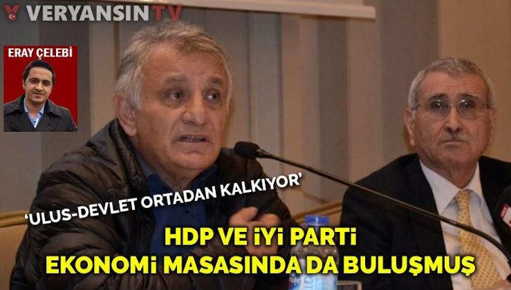HDP ile İyi Parti ekonomi masasında da bir araya gelmiş: Kemalizm doğru tercihler yapmamış!