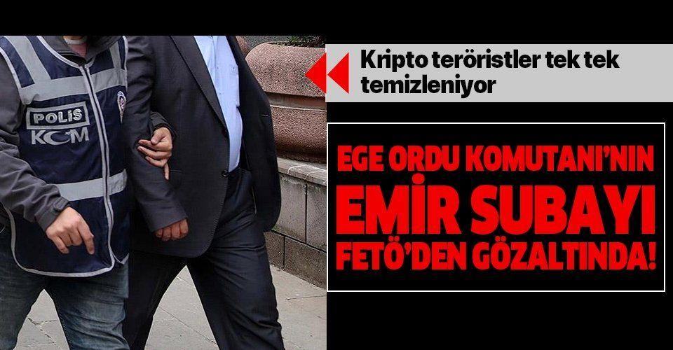 Son dakika: Ege Ordu Komutanı'nın emir subayı FETÖ'den gözaltına alındı