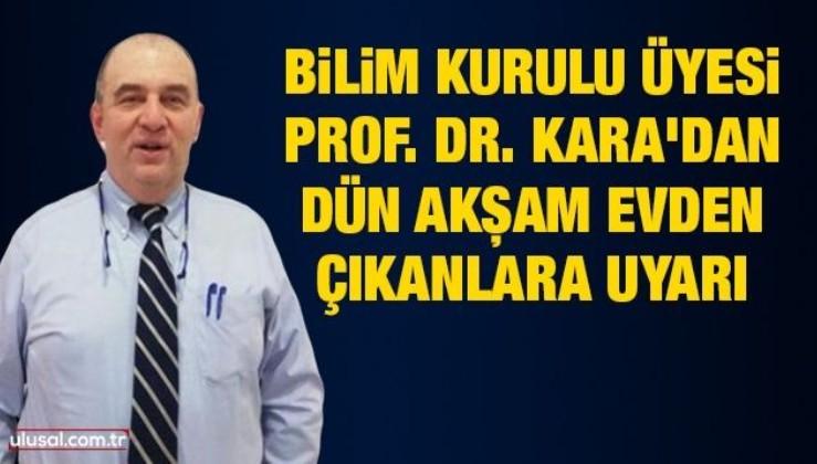 Bilim Kurulu Üyesi Prof. Dr. Kara'dan dün akşam evden çıkanlara uyarı