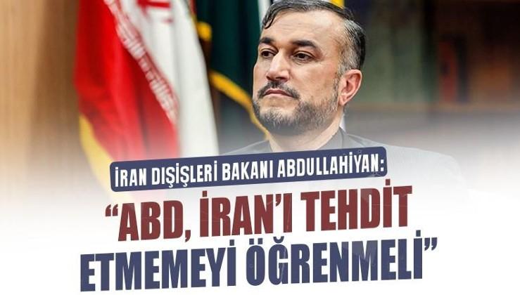 İran Dışişleri Bakanı Abdullahiyan: Beyaz Saray, İran'ı tehdit etmemeyi öğrenmeli