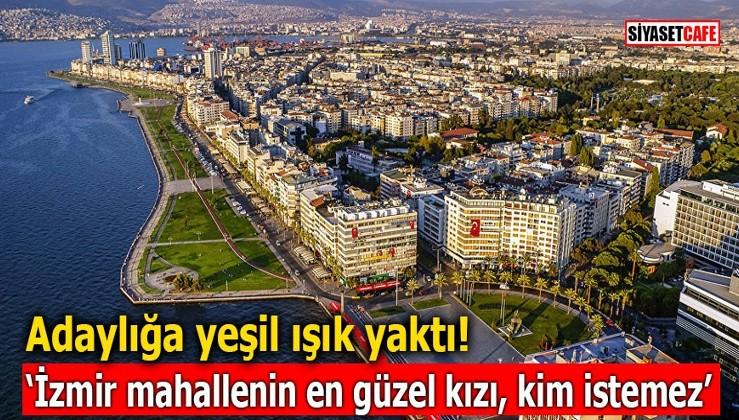 Adaylığa yeşil ışık yaktı! 'İzmir mahallenin en güzel kızı, kim istemez'