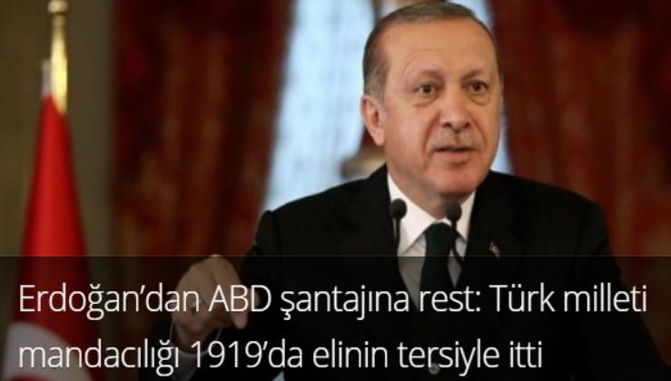 Erdoğan'dan ABD şantajına rest: Türk milleti mandacılığı 1919'da elinin tersiyle itti