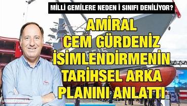 Milli gemilere neden İ Sınıfı deniliyor? Amiral Cem Gürdeniz isimlendirmenin tarihsel arka planını anlattı
