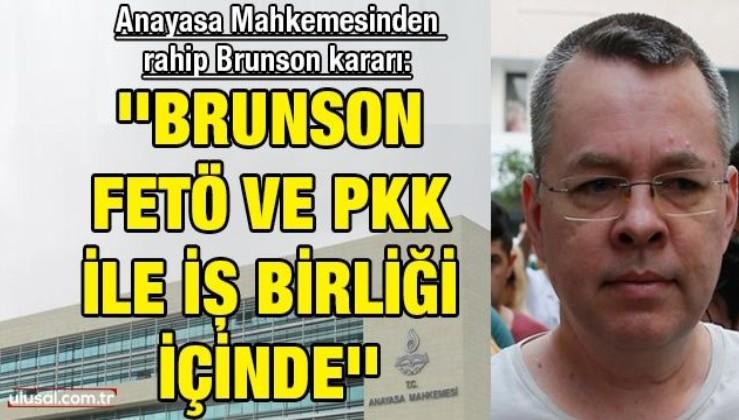 Anayasa Mahkemesi'nden rahip Brunson kararı: ''Brunson FETÖ ve PKK ile iş birliği içinde''