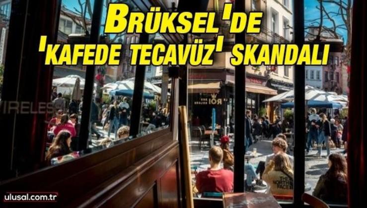 Brüksel'de 'kafede tecavüz' skandalı