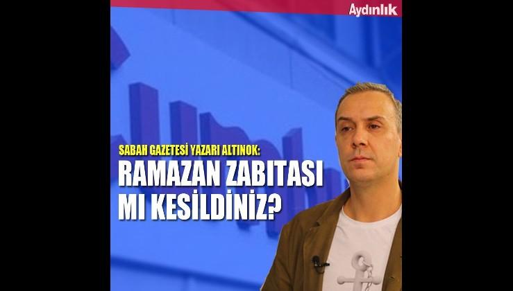 Sabah Gazetesi yazarından Cumhuriyet Gazetesi'ne:Ramazan zabıtası mı kesildiniz?