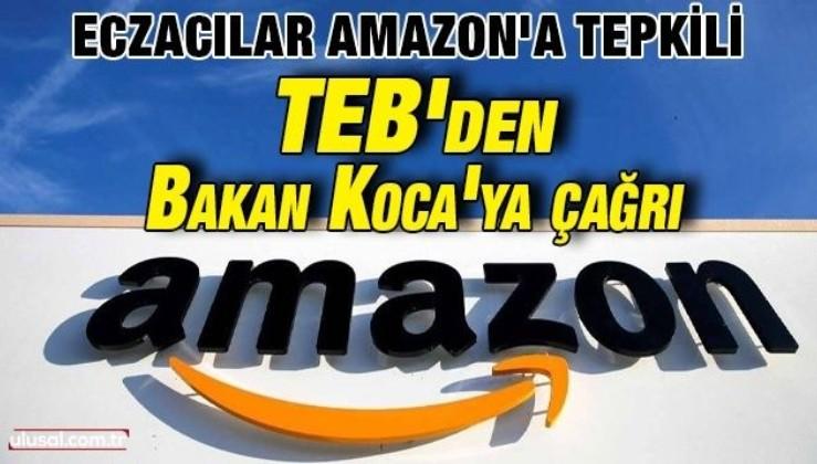 Eczacılar Amazon'a tepkili: TEB'den Bakan Koca'ya çağrı