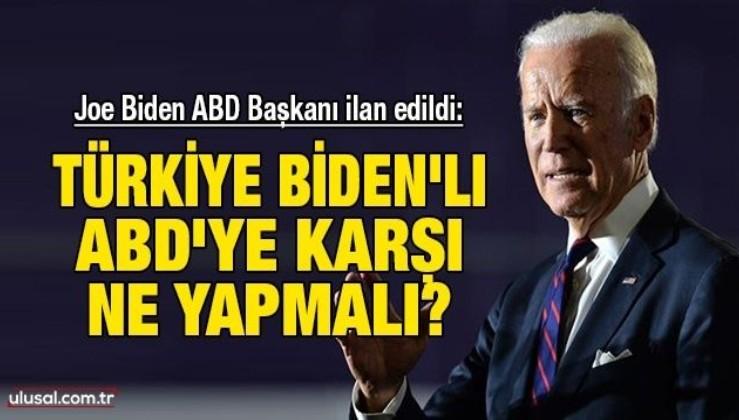 Joe Biden ABD Başkanı ilan edildi: Türkiye Biden'lı ABD'ye karşı ne yapmalı?