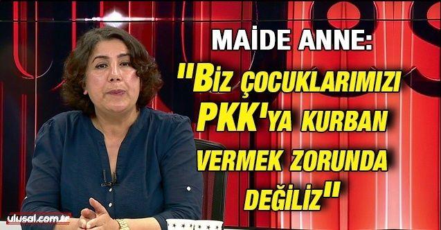 """Maide Anne: ''Biz çocuklarımızı PKK'ya kurban vermek zorunda değiliz"""""""