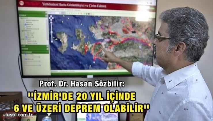 Prof. Dr. Hasan Sözbilir: ''İzmir'de 20 yıl içinde 6 ve üzeri büyüklüğündeki bir deprem olabilir''
