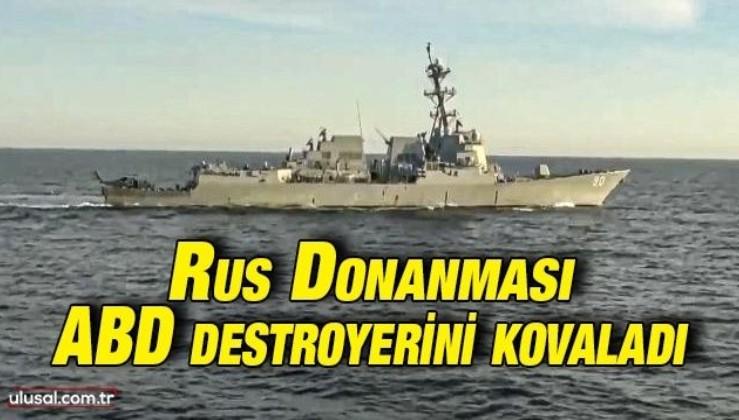 Rus Donanması ABD destroyerini kovaladı