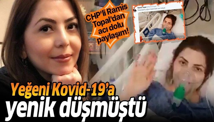 CHP'li eski vekil Ramis Topal Kovid-19'dan ölen yeğeni Dilek Tahtalı'nın son görüntülerini paylaştı