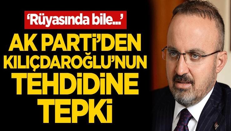 AK Parti'den Kılıçdaroğlu'nun tehdidine tepki: Rüyasında bile...