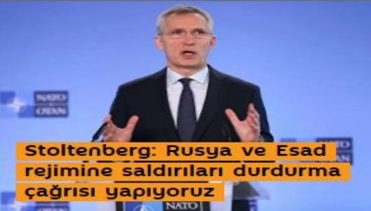 Stoltenberg: Rusya ve Esad rejimine saldırıları durdurma çağrısı yapıyoruz
