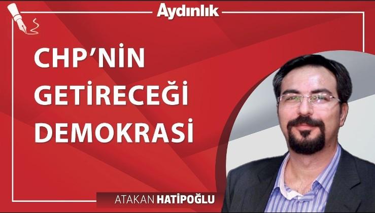 CHP'nin getireceği demokrasi