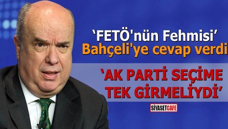 """""""FETÖ'nün Fehmisi"""" Bahçeli'ye cevap verdi AK Parti seçime tek girmeliydi"""