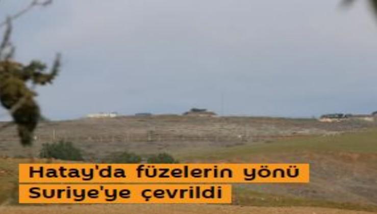 Hatay'da füzelerin yönü Suriye'ye çevrildi