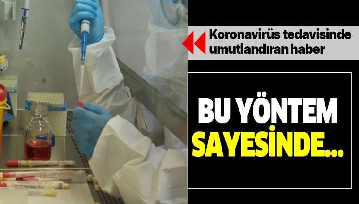 Koronavirüs tedavisinde umutlandıran haber! Bu yöntem sayesinde...