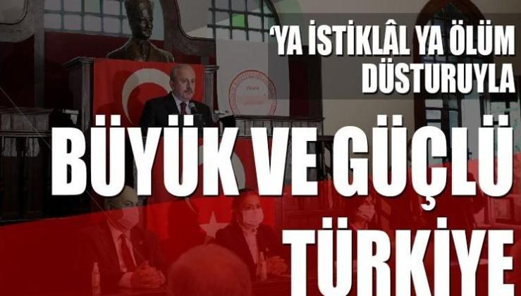 'Ya İstiklal ya ölüm düsturuyla büyük ve güçlü Türkiye'