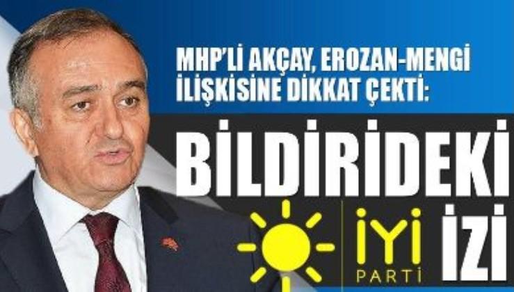 MHP'li Akçay, Erozan-Mengi ilişkisine dikkat çekti: Bildirideki İyi Parti izi