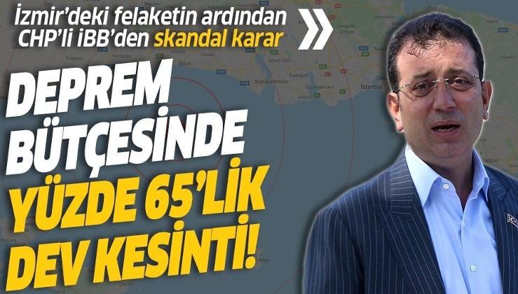 SON DAKİKA: İzmir depreminin ardından CHP'li İBB'den skandal hamle: Bütçeye yüzde 65'lik balta!