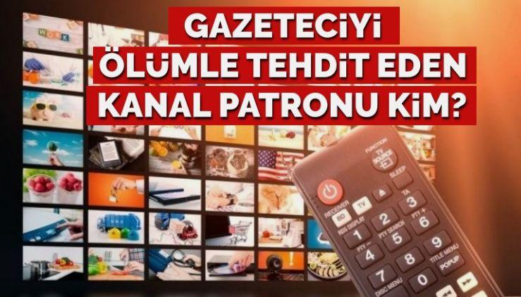Hangi TV kanalının patronu, gazeteciyi 'seni öldürtürüm' diye tehdit etti!