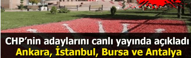 CHP'nin adaylarını canlı yayında açıkladı: Ankara, İstanbul, Bursa ve Antalya