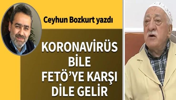 Koronavirüs bile FETÖ'ye karşı dile gelir