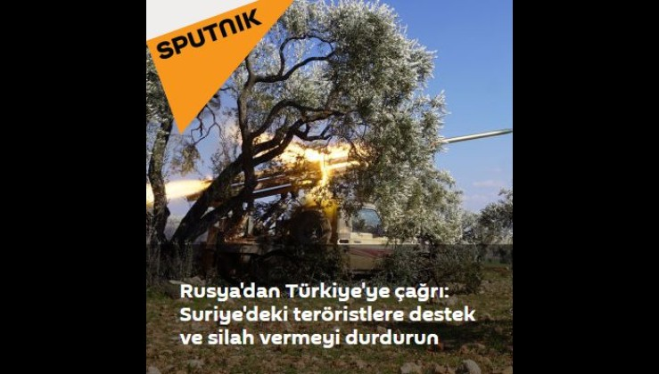 Rusya'dan Türkiye'ye çağrı: Suriye'deki teröristlere destek ve silah vermeyi durdurun