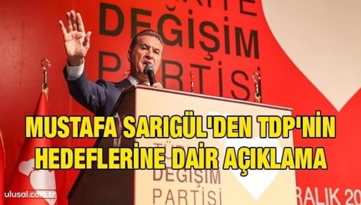 Mustafa Sarıgül'den TDP'nin hedeflerine dair açıklama