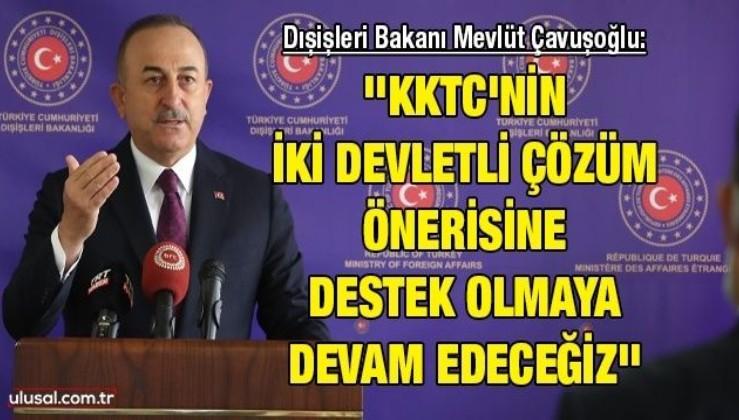 Dışişleri Bakanı Mevlüt Çavuşoğlu: ''KKTC'nin iki devletli çözüm önerisine destek olmaya devam edeceğiz''