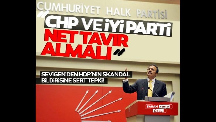 Eski CHP'li Mehmet Sevigen HDP'nin skandal bildirisine tepki göstererek CHP ve İYİ Parti'ye seslendi! Net tutum alınmalı