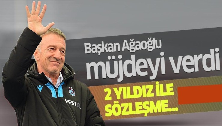 Trabzonspor Başkanı Ahmet Ağaoğlu açıkladı! 2 yıldız ile sözleşme...
