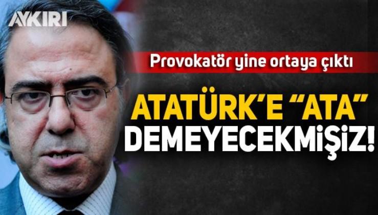 Mustafa Armağan yine Atatürk'ü hedef aldı!