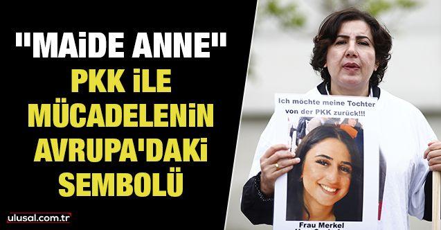 """PKK ile mücadelenin Avrupa'daki sembolü """"Maide Anne"""""""