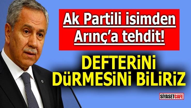 AKP'li isimden Arınç'a tehdit! Defterini dürmesini biliriz