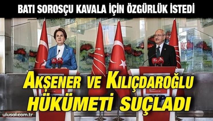 Batı Sorosçu Kavala için özgürlük istedi: Akşener ve Kılıçdaroğlu hükümeti suçladı