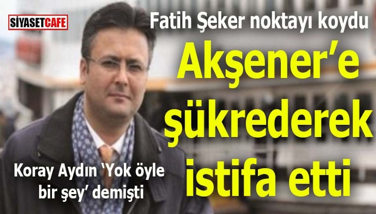 İYİ Parti Milletvekili Fatih Şeker Akşener'e şükrederek istifa etti