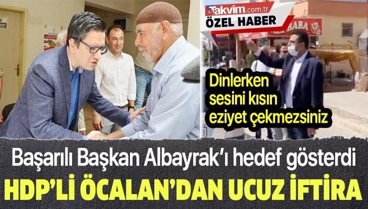 Teröristbaşı Abdullah Öcalan'ın yeğeni ve HDP Milletvekili Ömer Öcalan, Halfeti Belediye Başkanı Şeref Albayrak'a iftira attı