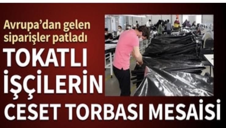Avrupa'dan gelen siparişler patladı! Tokatlı işçilerin ceset torbası mesaisi...