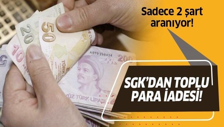SGK'dan toplu para iadesi! Bu şartları sağlayanlar SGK'dan para iadesi alabilecek!
